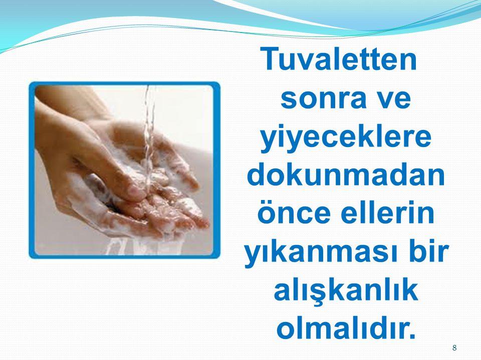 Tuvaletten sonra ve yiyeceklere dokunmadan önce ellerin yıkanması bir alışkanlık olmalıdır. 8