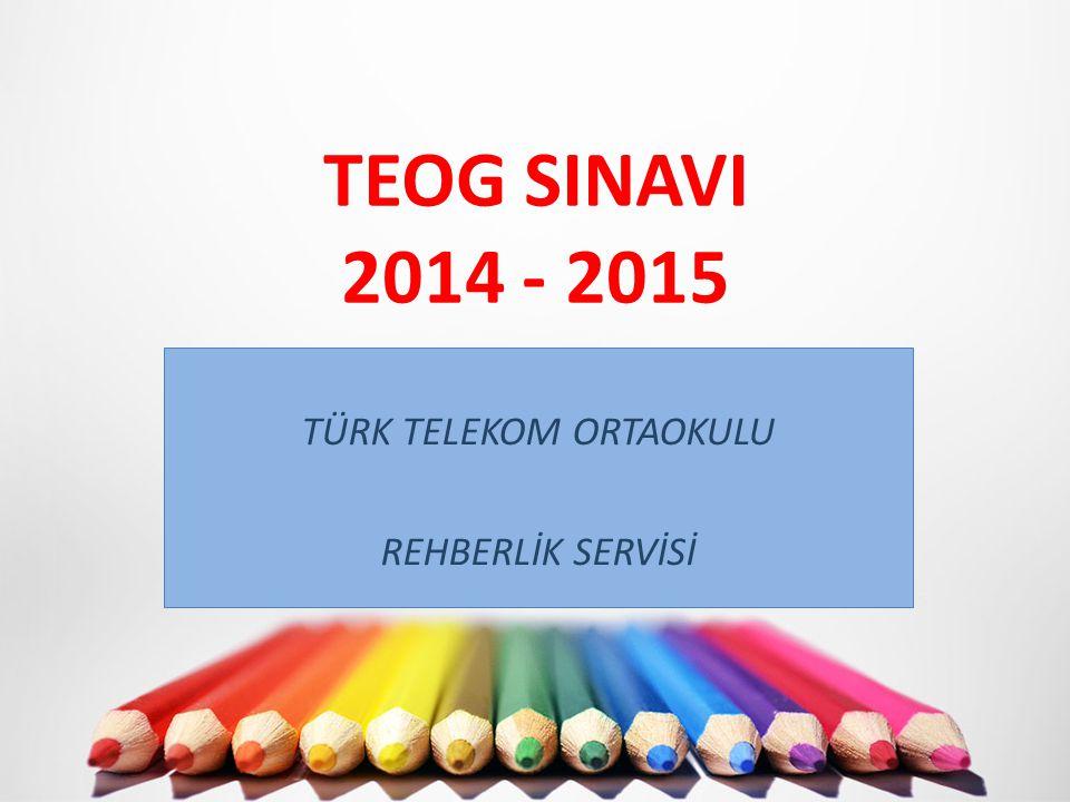 TEOG SINAVI 2014 - 2015 TÜRK TELEKOM ORTAOKULU REHBERLİK SERVİSİ