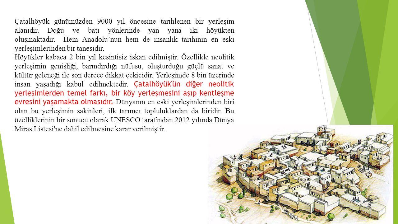 Çatalhöyük günümüzden 9000 yıl öncesine tarihlenen bir yerleşim alanıdır.