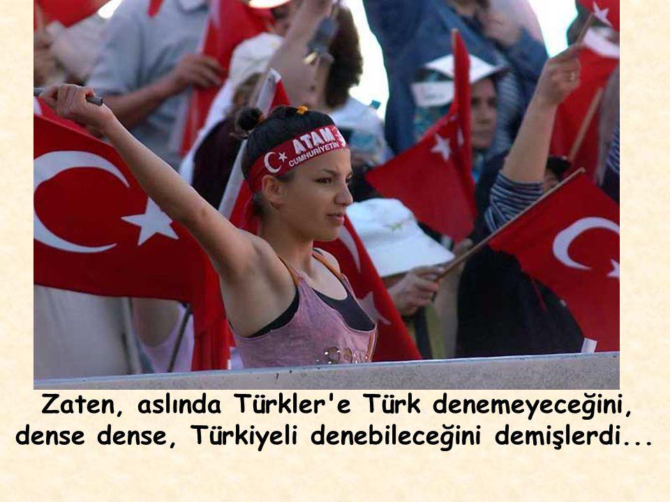 Zaten, aslında Türkler e Türk denemeyeceğini, dense dense, Türkiyeli denebileceğini demişlerdi...