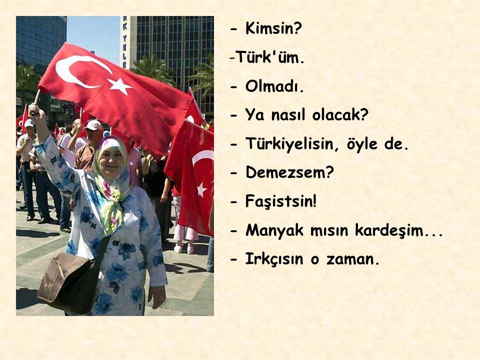 Zaten, aslında Türkler'e Türk denemeyeceğini, dense dense, Türkiyeli denebileceğini demişlerdi...