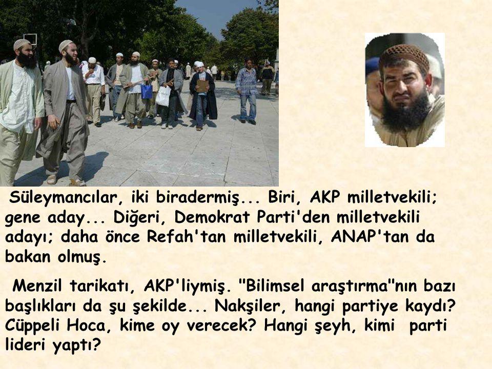 Nurcular bölünmüş... Fethullahçılar, AKP'yi destekliyormuş... Yeni Asyacılar, Demokrat Parti'yi. Kadiriler de bölünmüş... Kuşçuoğlu kanadı AKP'li... Ö