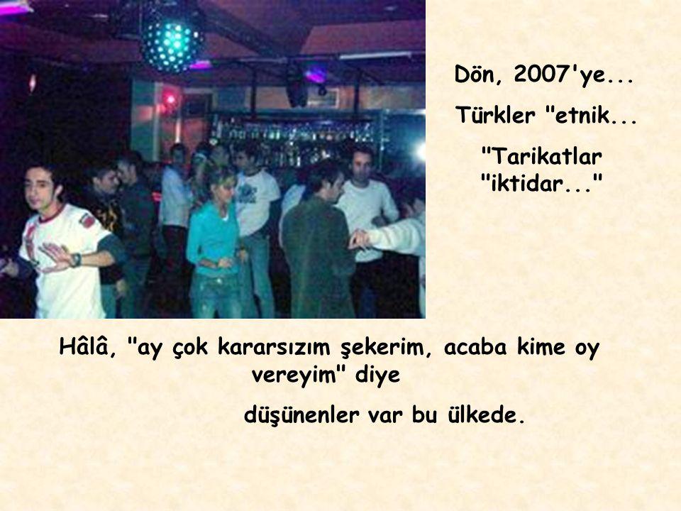 Dön, 2007 ye...Türkler etnik...