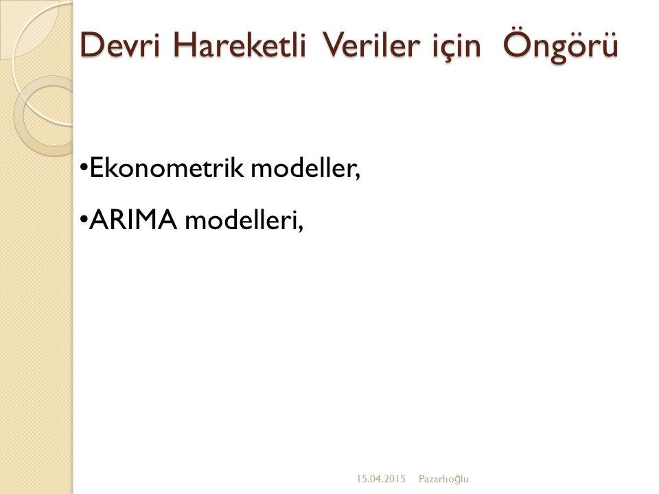 Devri Hareketli Veriler için Öngörü 15.04.2015Pazarlıo ğ lu Ekonometrik modeller, ARIMA modelleri,