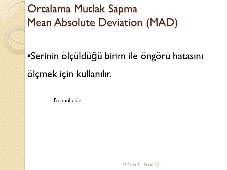 Ortalama Mutlak Sapma Mean Absolute Deviation (MAD) 15.04.2015Pazarlıo ğ lu Serinin ölçüldü ğ ü birim ile öngörü hatasını ölçmek için kullanılır. Form