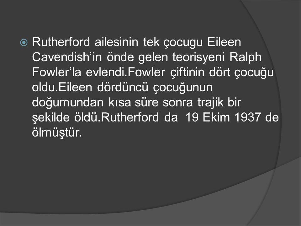  Rutherford ailesinin tek çocugu Eileen Cavendish'in önde gelen teorisyeni Ralph Fowler'la evlendi.Fowler çiftinin dört çocuğu oldu.Eileen dördüncü ç
