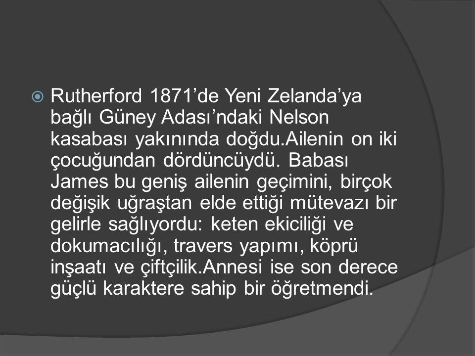  Küçük Ernest Rutherford'un eğitim görmesi burslar ve anne babasının fedakarlığı sayesinde oldu.
