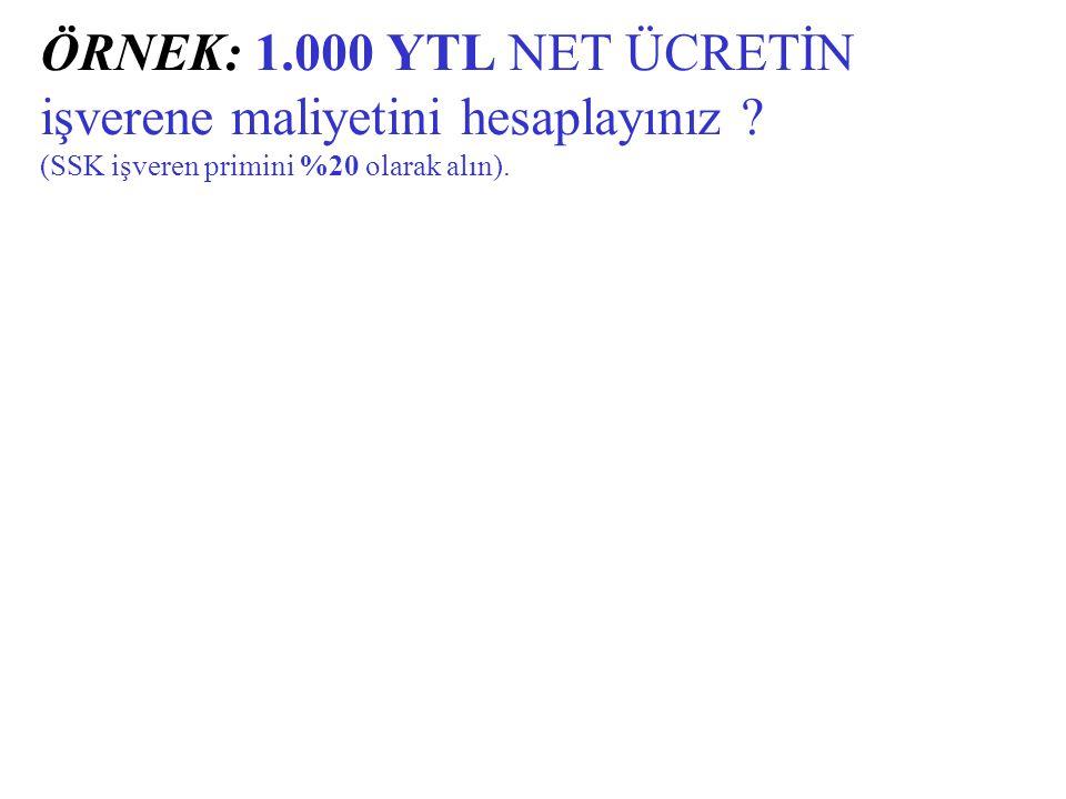 ÖRNEK: 1.000 YTL NET ÜCRETİN işverene maliyetini hesaplayınız ? (SSK işveren primini %20 olarak alın).