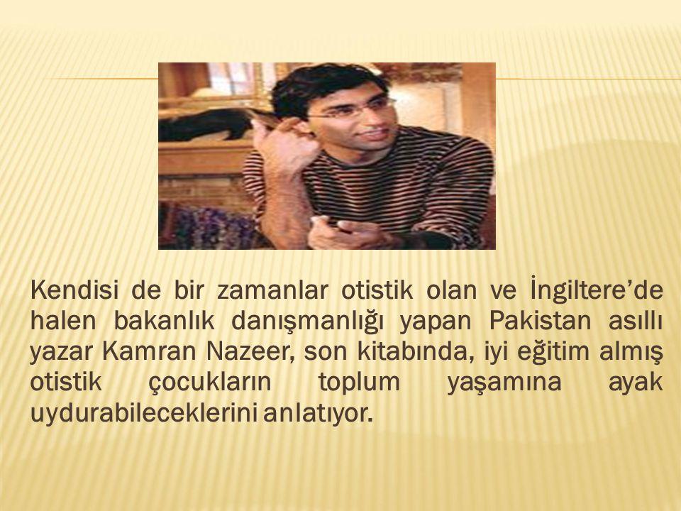 Kendisi de bir zamanlar otistik olan ve İngiltere'de halen bakanlık danışmanlığı yapan Pakistan asıllı yazar Kamran Nazeer, son kitabında, iyi eğitim