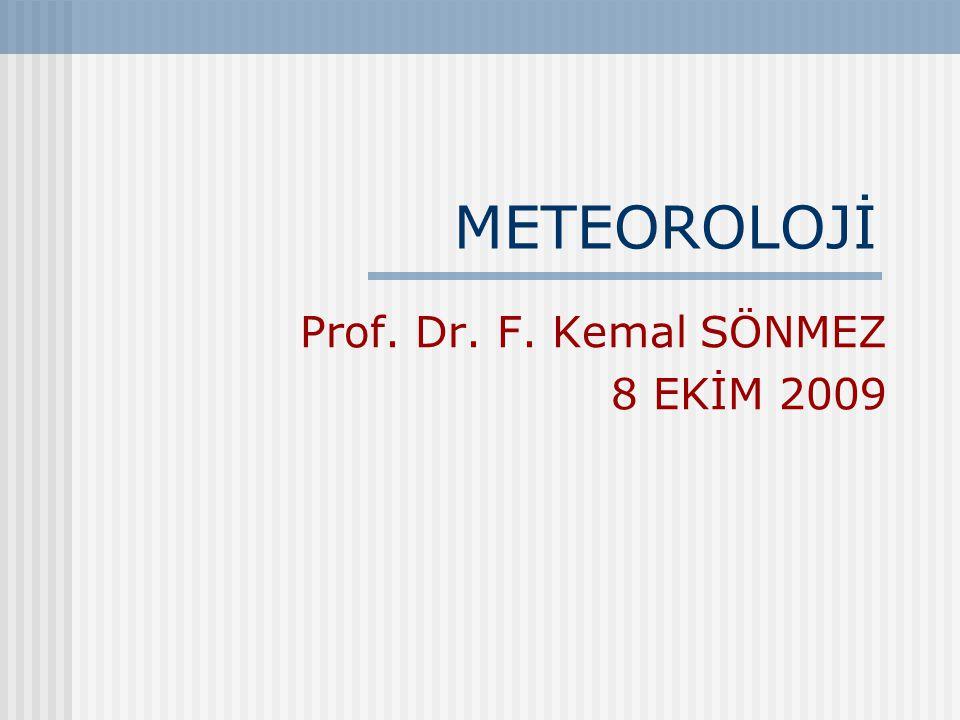 METEOROLOJİ Prof. Dr. F. Kemal SÖNMEZ 8 EKİM 2009