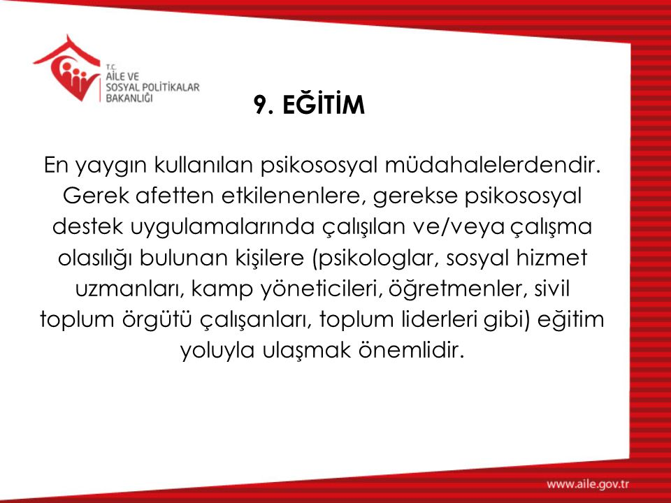 9. EĞİTİM En yaygın kullanılan psikososyal müdahalelerdendir. Gerek afetten etkilenenlere, gerekse psikososyal destek uygulamalarında çalışılan ve/vey
