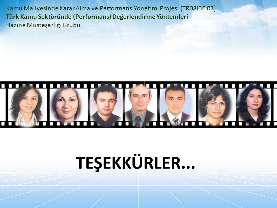 TEŞEKKÜRLER... Kamu Maliyesinde Karar Alma ve Performans Yönetimi Projesi (TR08IBFI03) Türk Kamu Sektöründe (Performans) Değerlendirme Yöntemleri Hazi