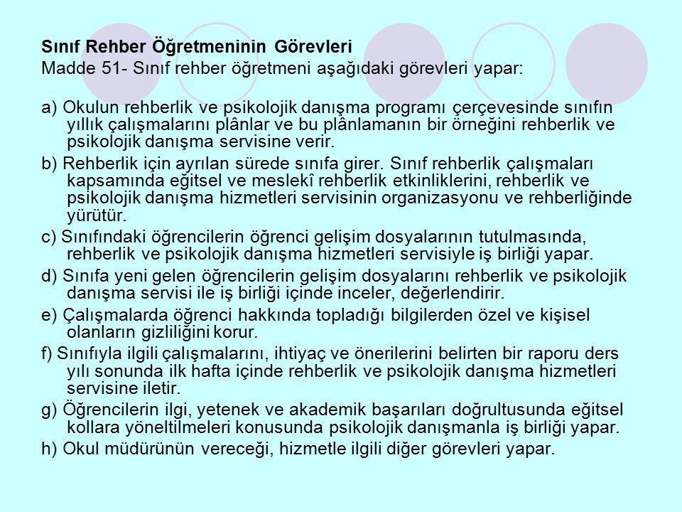 Sınıf Rehber Öğretmeninin Görevleri Madde 51- Sınıf rehber öğretmeni aşağıdaki görevleri yapar: a) Okulun rehberlik ve psikolojik danışma programı çer