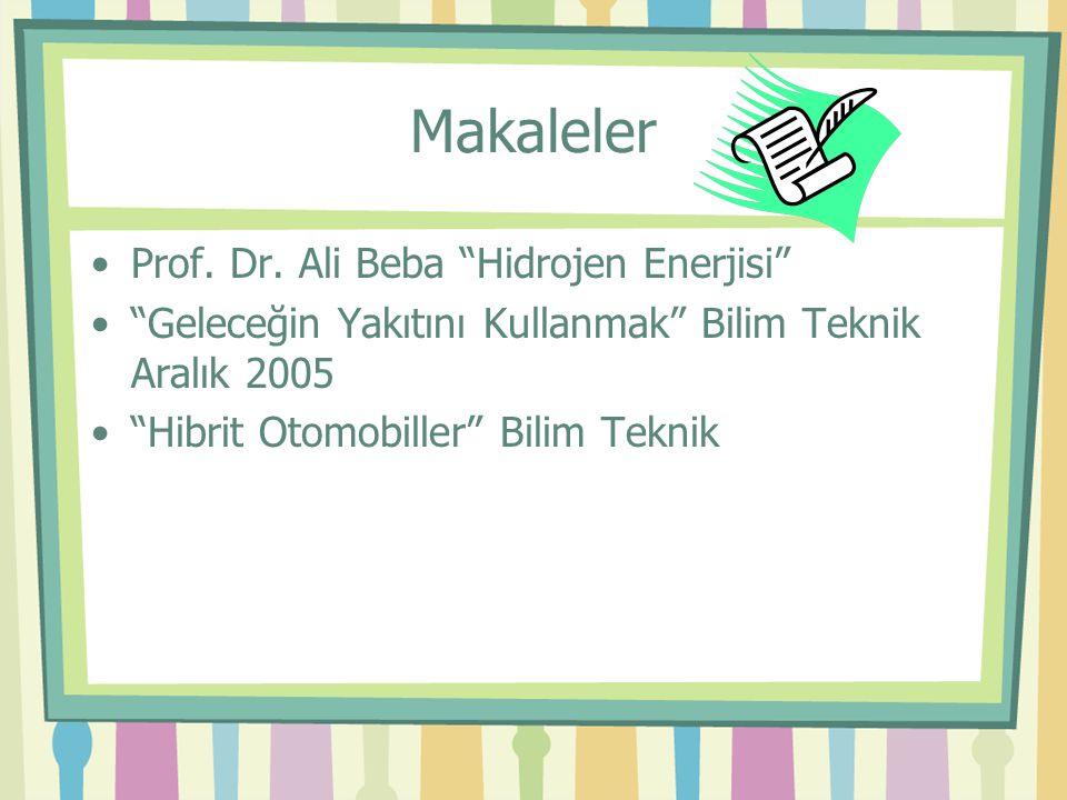 """Makaleler Prof. Dr. Ali Beba """"Hidrojen Enerjisi"""" """"Geleceğin Yakıtını Kullanmak"""" Bilim Teknik Aralık 2005 """"Hibrit Otomobiller"""" Bilim Teknik"""