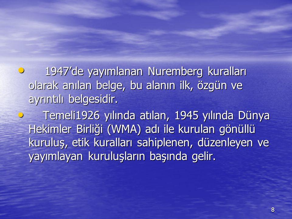 8 1947'de yayımlanan Nuremberg kuralları olarak anılan belge, bu alanın ilk, özgün ve ayrıntılı belgesidir.