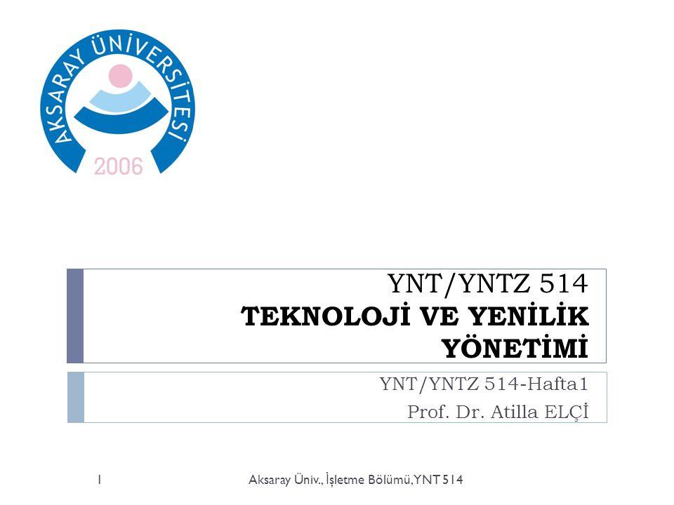 YNT/YNTZ 514 TEKNOLOJİ VE YENİLİK YÖNETİMİ YNT/YNTZ 514-Hafta1 Prof.