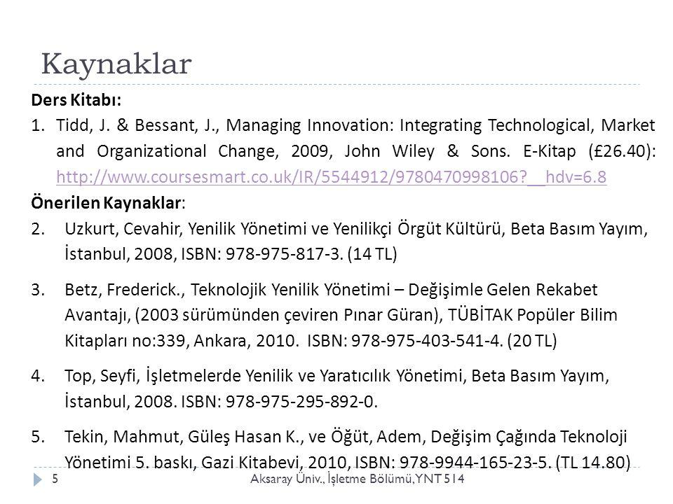 Kaynaklar Aksaray Üniv., İ şletme Bölümü, YNT 5145 Ders Kitabı: 1.Tidd, J.