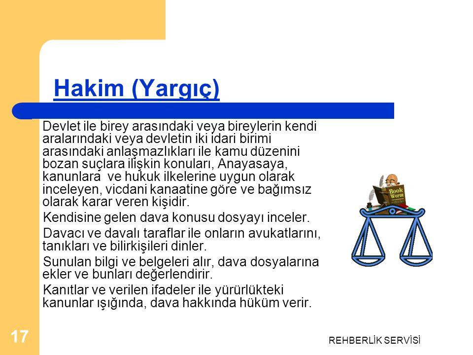 REHBERLİK SERVİSİ 17 Hakim (Yargıç) Devlet ile birey arasındaki veya bireylerin kendi aralarındaki veya devletin iki idari birimi arasındaki anlaşmazl
