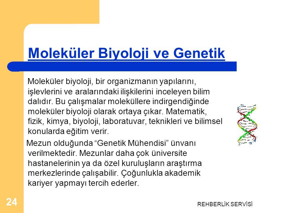 REHBERLİK SERVİSİ 24 Moleküler Biyoloji ve Genetik Moleküler biyoloji, bir organizmanın yapılarını, işlevlerini ve aralarındaki ilişkilerini inceleyen