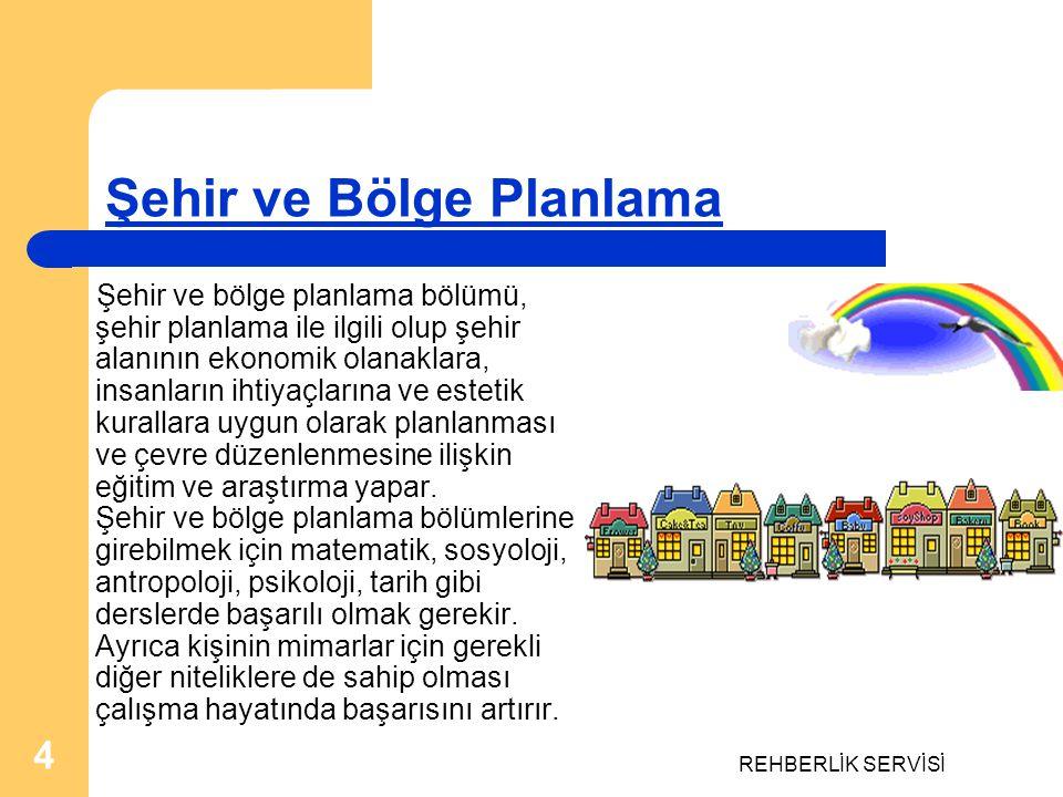REHBERLİK SERVİSİ 4 Şehir ve Bölge Planlama Şehir ve bölge planlama bölümü, şehir planlama ile ilgili olup şehir alanının ekonomik olanaklara, insanla