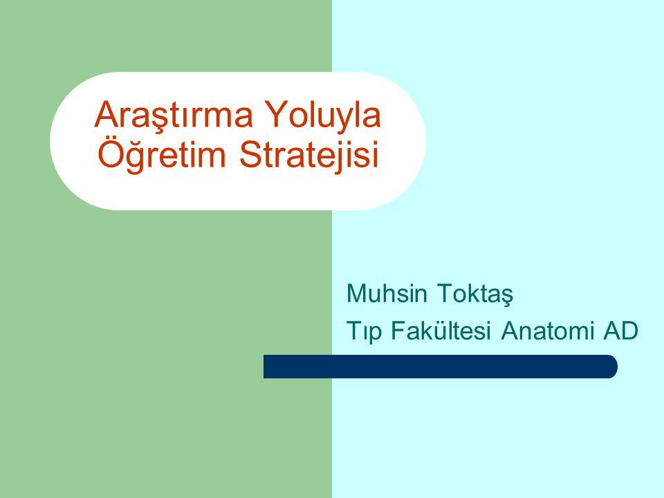 Araştırma Yoluyla Öğretim Stratejisi Muhsin Toktaş Tıp Fakültesi Anatomi AD