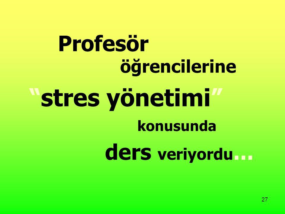 27 öğrencilerine stres yönetimi ders veriyordu... konusunda Profesör