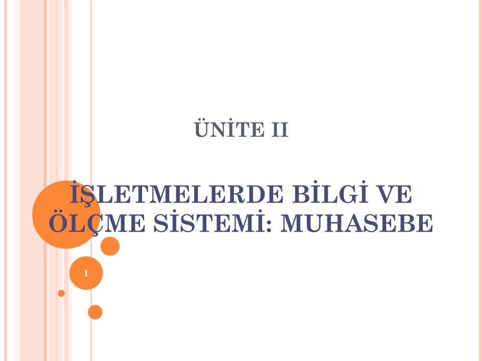 ÜNİTE II İŞLETMELERDE BİLGİ VE ÖLÇME SİSTEMİ: MUHASEBE 1