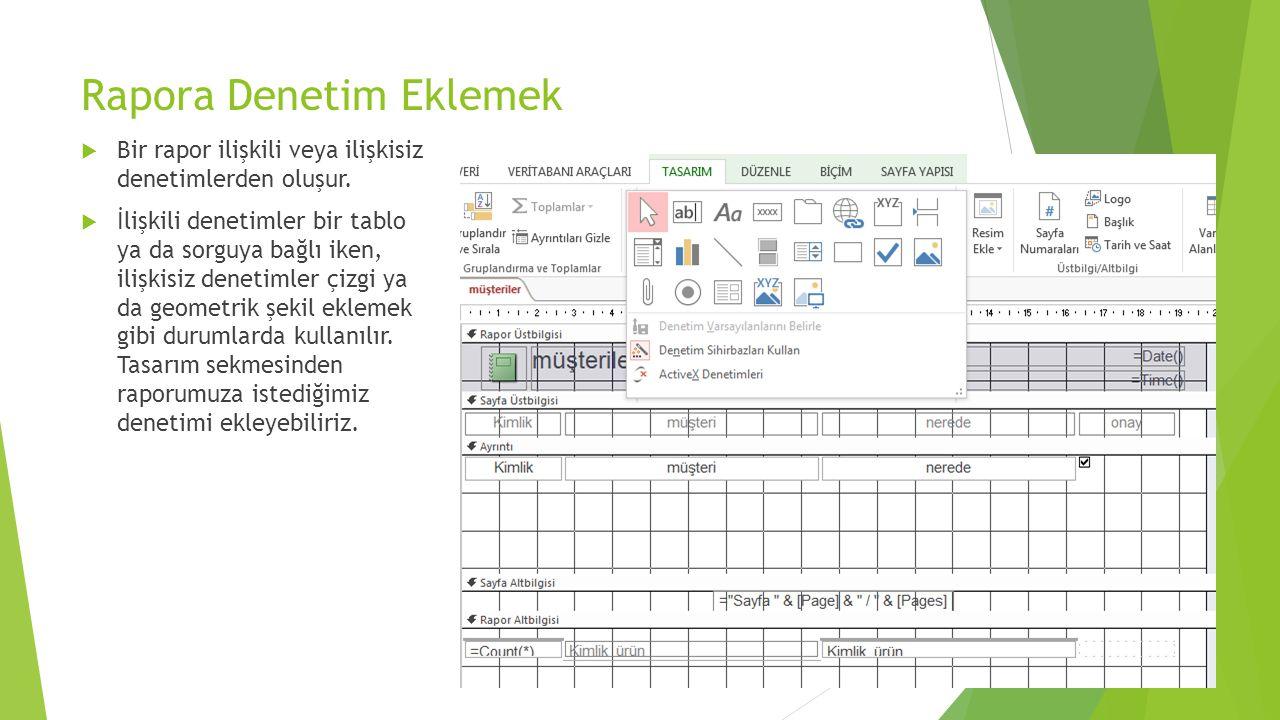Rapora Denetim Eklemek  Bir rapor ilişkili veya ilişkisiz denetimlerden oluşur.  İlişkili denetimler bir tablo ya da sorguya bağlı iken, ilişkisiz d