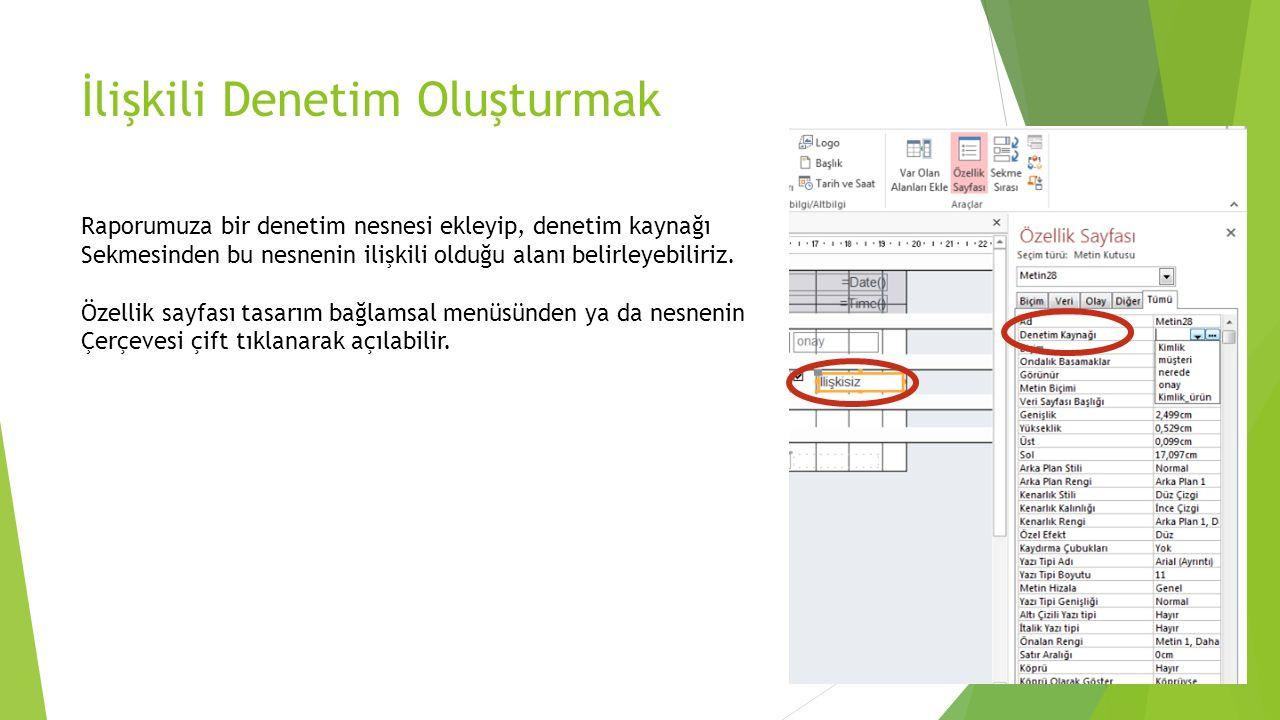 Rapora ilişkili tablolardan alan eklemek Raporu oluşturduktan sonra, ilişkili olduğu tablolardan veriler ekleyebiliriz.