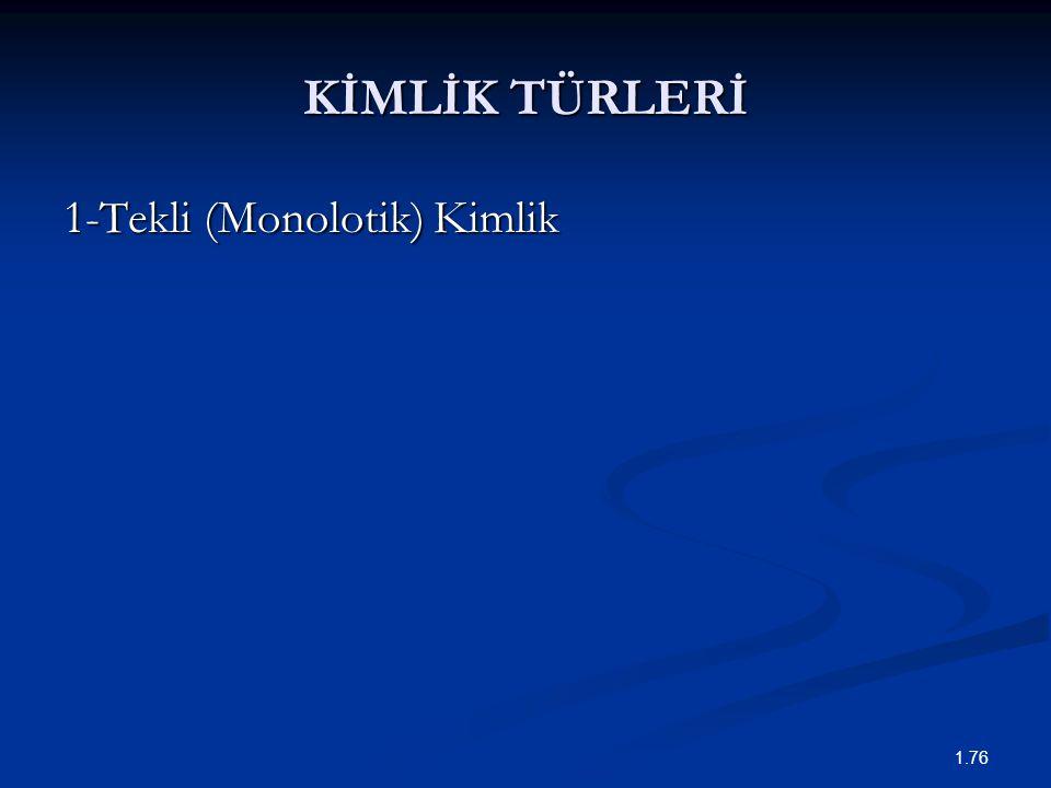 1.76 KİMLİK TÜRLERİ 1-Tekli (Monolotik) Kimlik