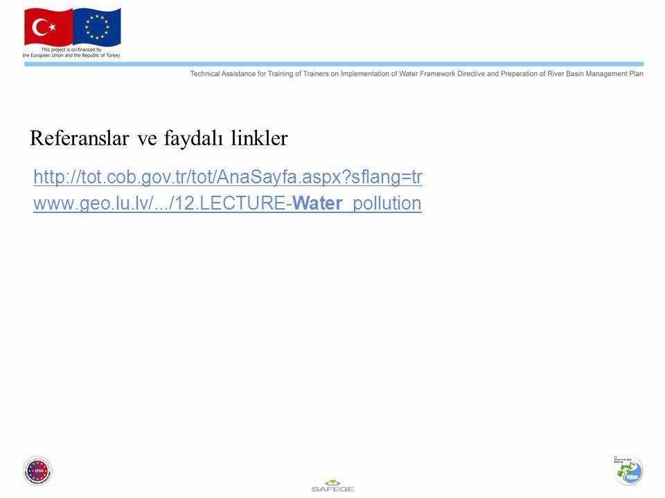 Referanslar ve faydalı linkler http://tot.cob.gov.tr/tot/AnaSayfa.aspx?sflang=tr www.geo.lu.lv/.../12.LECTURE-Water_pollution