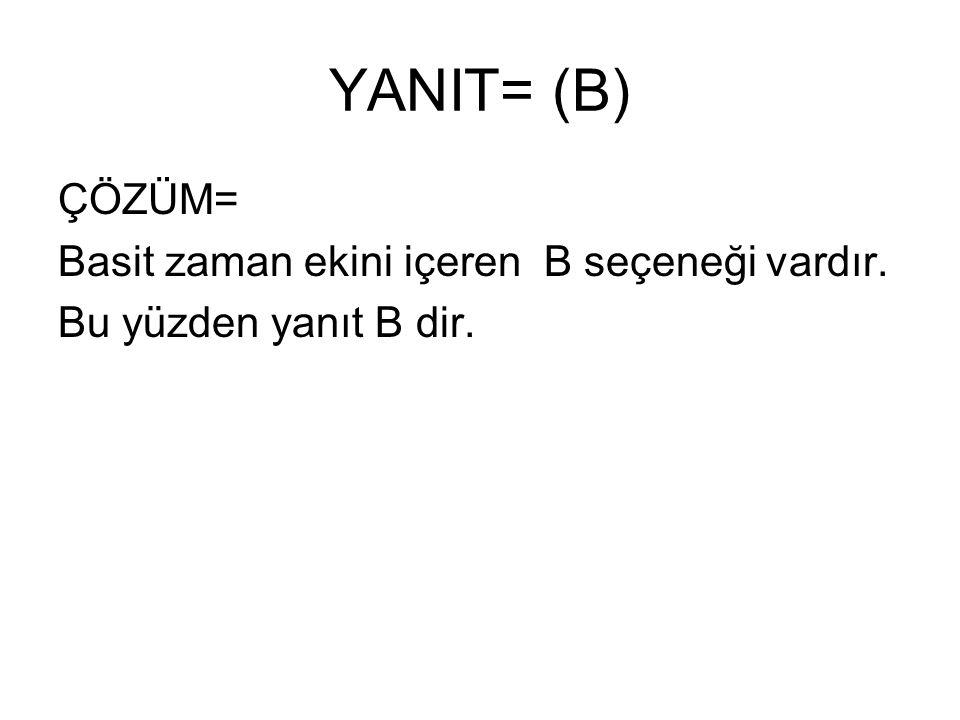 YANIT= (B) ÇÖZÜM= Basit zaman ekini içeren B seçeneği vardır. Bu yüzden yanıt B dir.