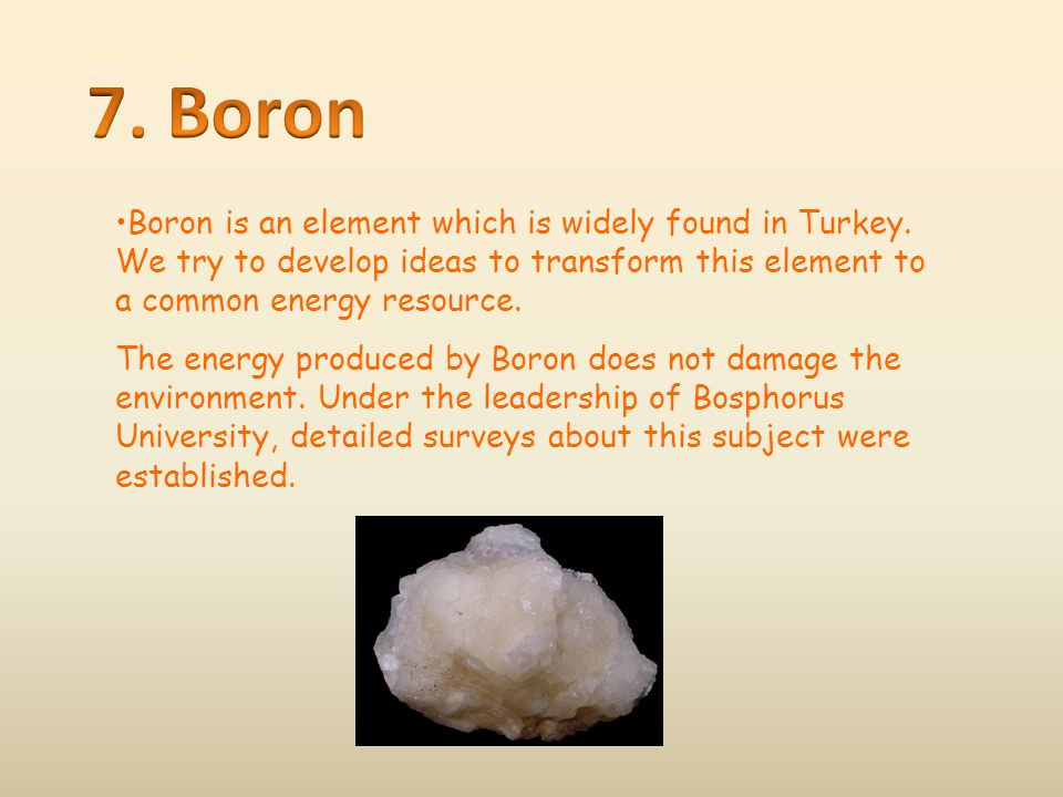Boron is an element which is widely found in Turkey. We try to develop ideas to transform this element to a common energy resource. The energy produce