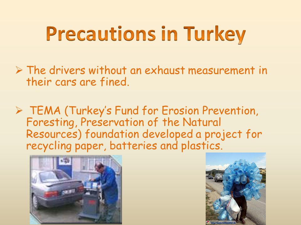  The drivers without an exhaust measurement in their cars are fined.  TEMA (Turkey's Fund for Erosion Prevention, Foresting, Preservation of the Nat