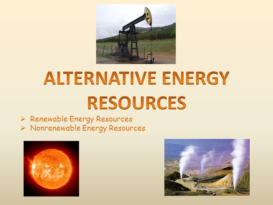  Renewable Energy Resources  Nonrenewable Energy Resources