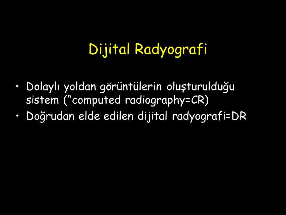 """Dijital Radyografi Dolaylı yoldan görüntülerin oluşturulduğu sistem (""""computed radiography=CR) Doğrudan elde edilen dijital radyografi=DR"""