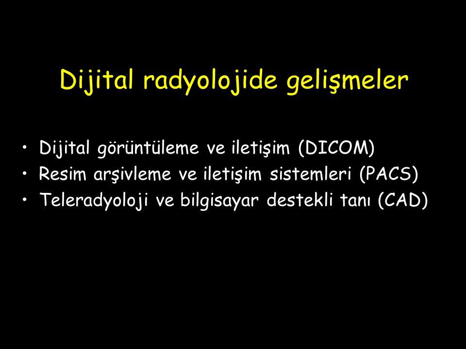 Dijital radyolojide gelişmeler Dijital görüntüleme ve iletişim (DICOM) Resim arşivleme ve iletişim sistemleri (PACS) Teleradyoloji ve bilgisayar deste