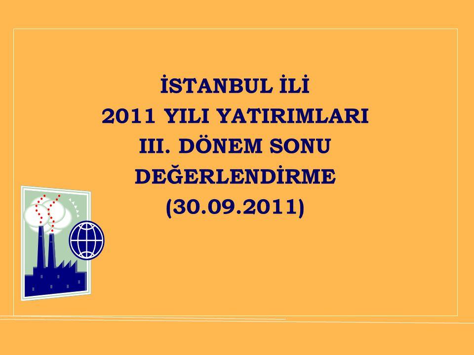İSTANBUL İLİ 2011 YILI YATIRIMLARI III. DÖNEM SONU DEĞERLENDİRME (30.09.2011)