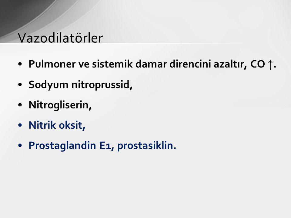 Pulmoner ve sistemik damar direncini azaltır, CO ↑. Sodyum nitroprussid, Nitrogliserin, Nitrik oksit, Prostaglandin E1, prostasiklin. Vazodilatörler