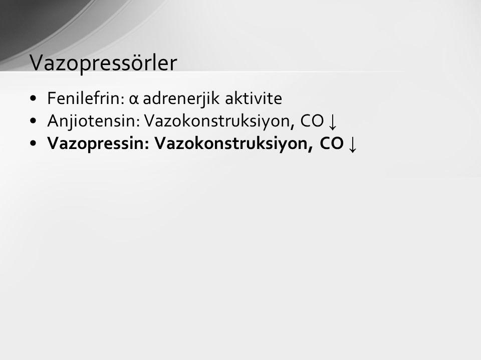 Fenilefrin: α adrenerjik aktivite Anjiotensin: Vazokonstruksiyon, CO ↓ Vazopressin: Vazokonstruksiyon, CO ↓ Vazopressörler