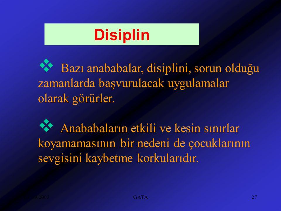 02.09.2003GATA27 Disiplin  Bazı anababalar, disiplini, sorun olduğu zamanlarda başvurulacak uygulamalar olarak görürler.  Anababaların etkili ve kes