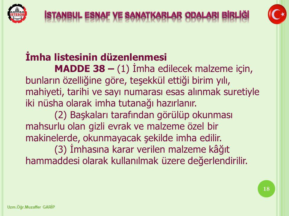 Uzm.Öğr.Muzaffer GARİP 18 İmha listesinin düzenlenmesi MADDE 38 – (1) İmha edilecek malzeme için, bunların özelliğine göre, teşekkül ettiği birim yılı