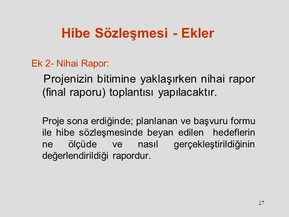 27 Hibe Sözleşmesi - Ekler Ek 2- Nihai Rapor: Projenizin bitimine yaklaşırken nihai rapor (final raporu) toplantısı yapılacaktır.