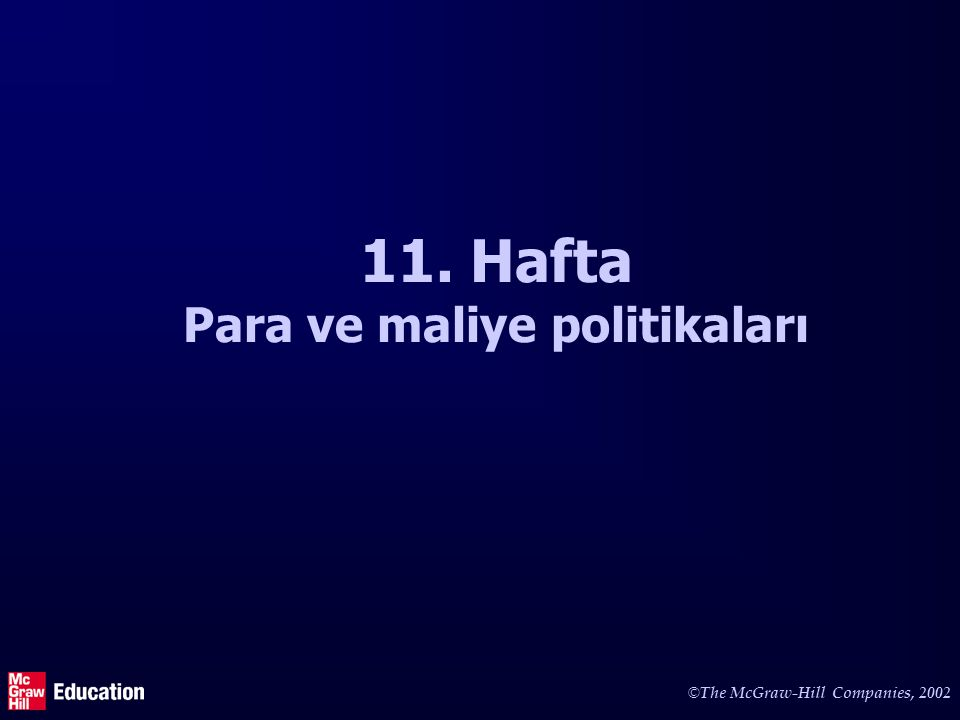 © The McGraw-Hill Companies, 2002 11. Hafta Para ve maliye politikaları