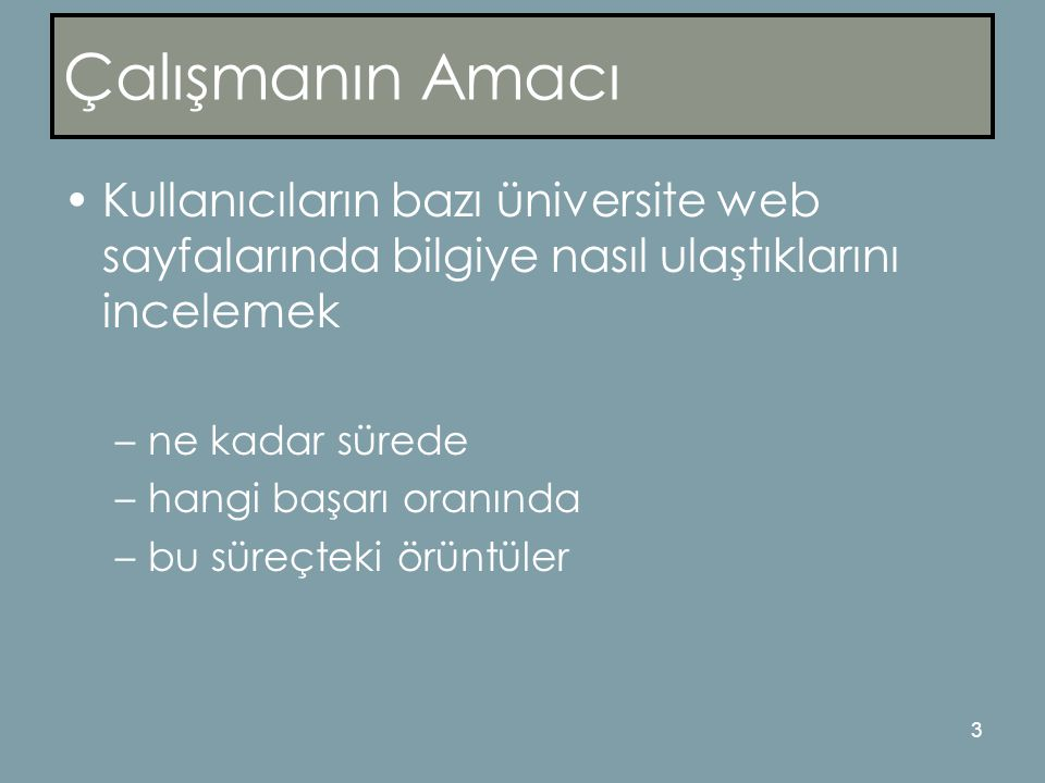 4 Yöntem Veri toplama araçları ve işlem : –Dört farklı üniversitenin web sayfaları (Atatürk, Cumhuriyet, Fatih, ve Fırat) –4 farklı görev (bilgi bulma) e-posta, akademik takvim, kütüphane, sınav notu
