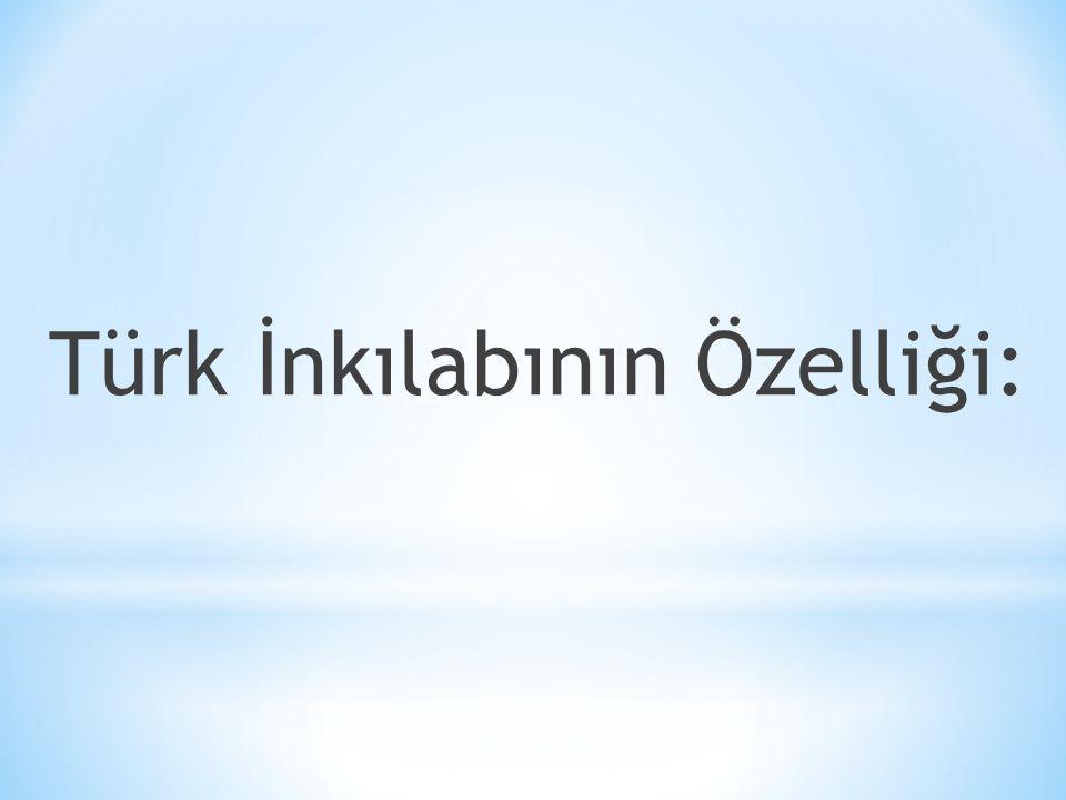 Türk İnkılabının Özelliği: