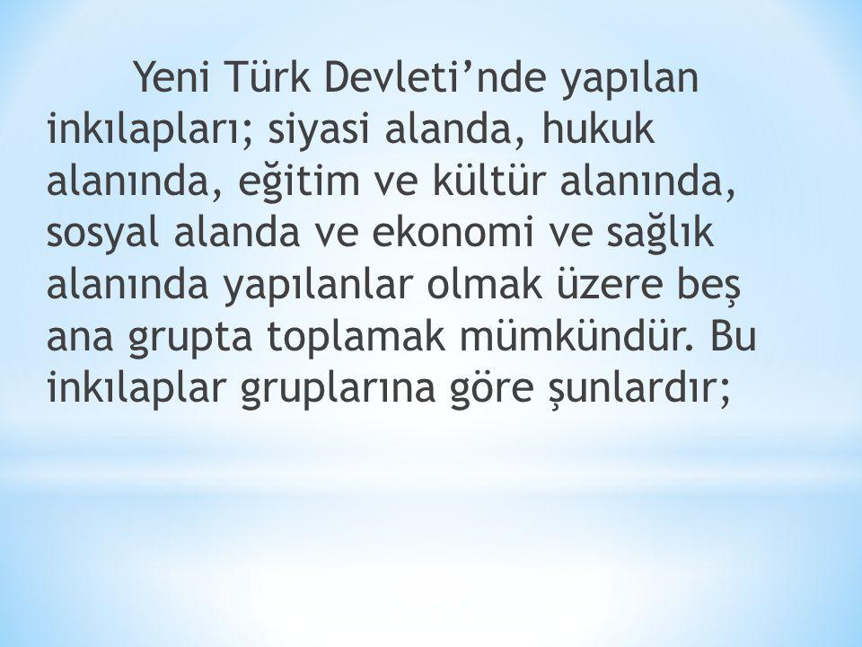 Yeni Türk Devleti'nde yapılan inkılapları; siyasi alanda, hukuk alanında, eğitim ve kültür alanında, sosyal alanda ve ekonomi ve sağlık alanında yapıl