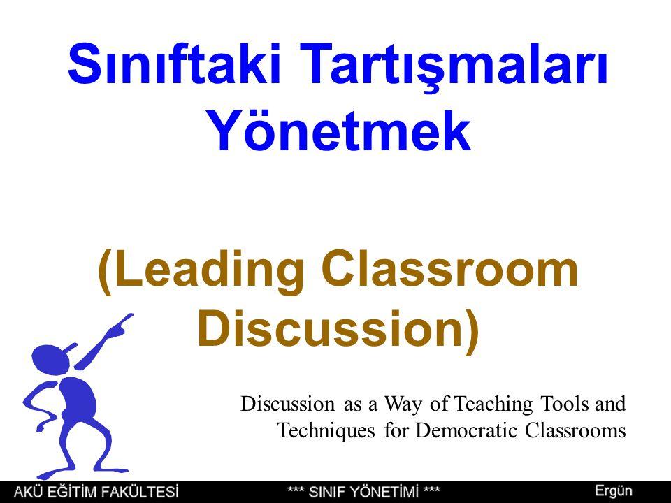 Sınıftaki Tartışmaları Yönetmek (Leading Classroom Discussion) Discussion as a Way of Teaching Tools and Techniques for Democratic Classrooms