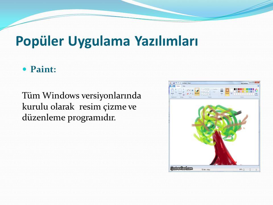 Popüler Uygulama Yazılımları Paint: Tüm Windows versiyonlarında kurulu olarak resim çizme ve düzenleme programıdır.