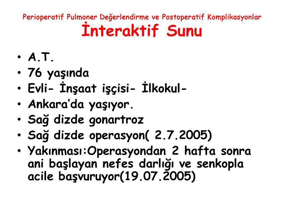 Perioperatif Pulmoner Değerlendirme ve Postoperatif Komplikasyonlar İnteraktif Sunu A.T. 76 yaşında Evli- İnşaat işçisi- İlkokul- Ankara'da yaşıyor. S